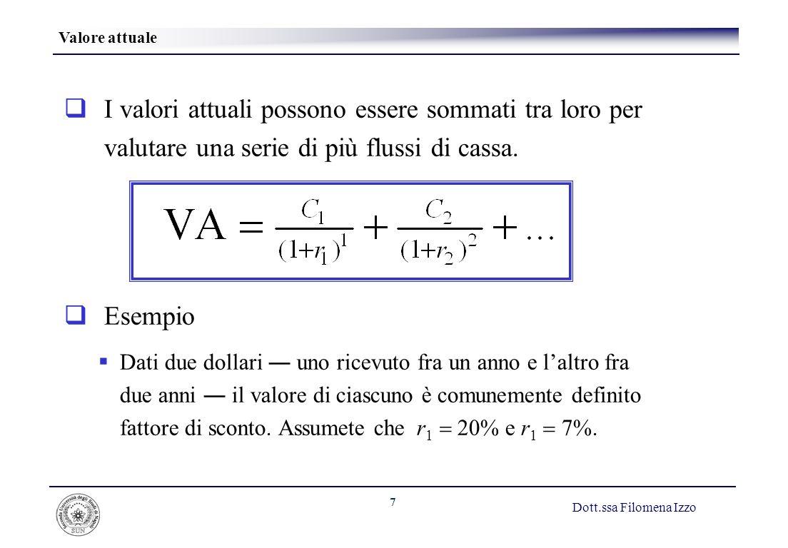 Valore attuale I valori attuali possono essere sommati tra loro per valutare una serie di più flussi di cassa.