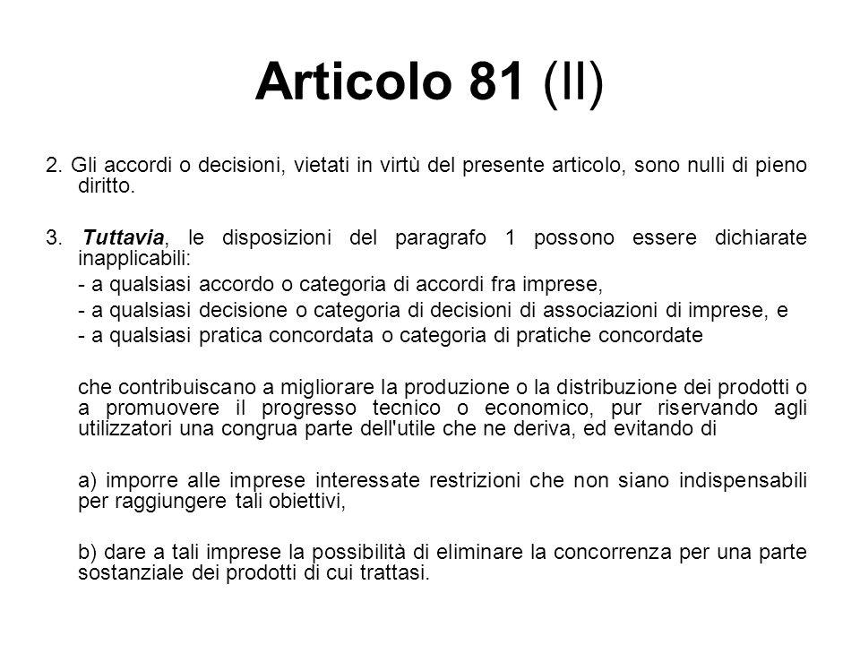 Articolo 81 (II)2. Gli accordi o decisioni, vietati in virtù del presente articolo, sono nulli di pieno diritto.