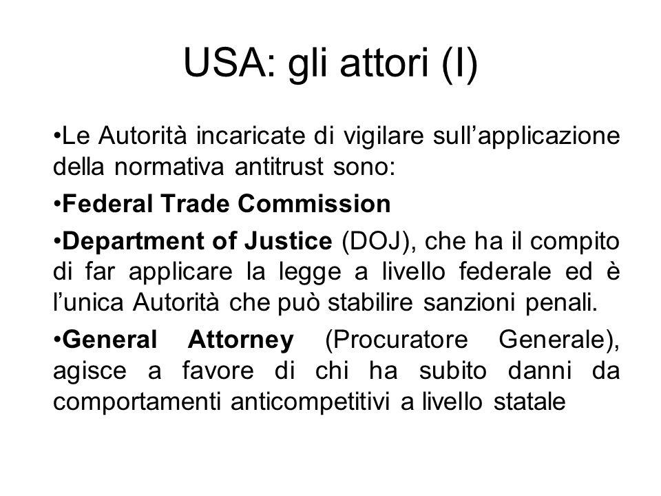USA: gli attori (I) Le Autorità incaricate di vigilare sull'applicazione della normativa antitrust sono: