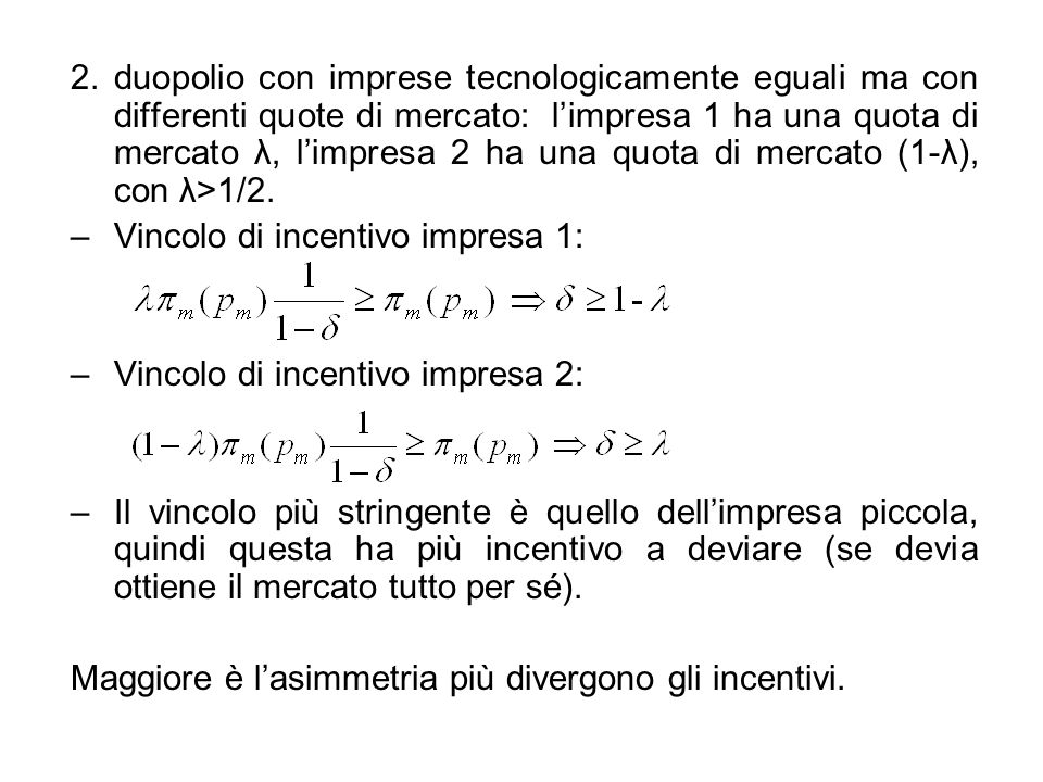 duopolio con imprese tecnologicamente eguali ma con differenti quote di mercato: l'impresa 1 ha una quota di mercato λ, l'impresa 2 ha una quota di mercato (1-λ), con λ>1/2.