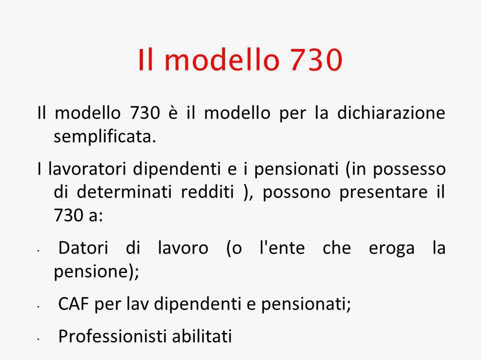 Il modello 730 Il modello 730 è il modello per la dichiarazione semplificata.
