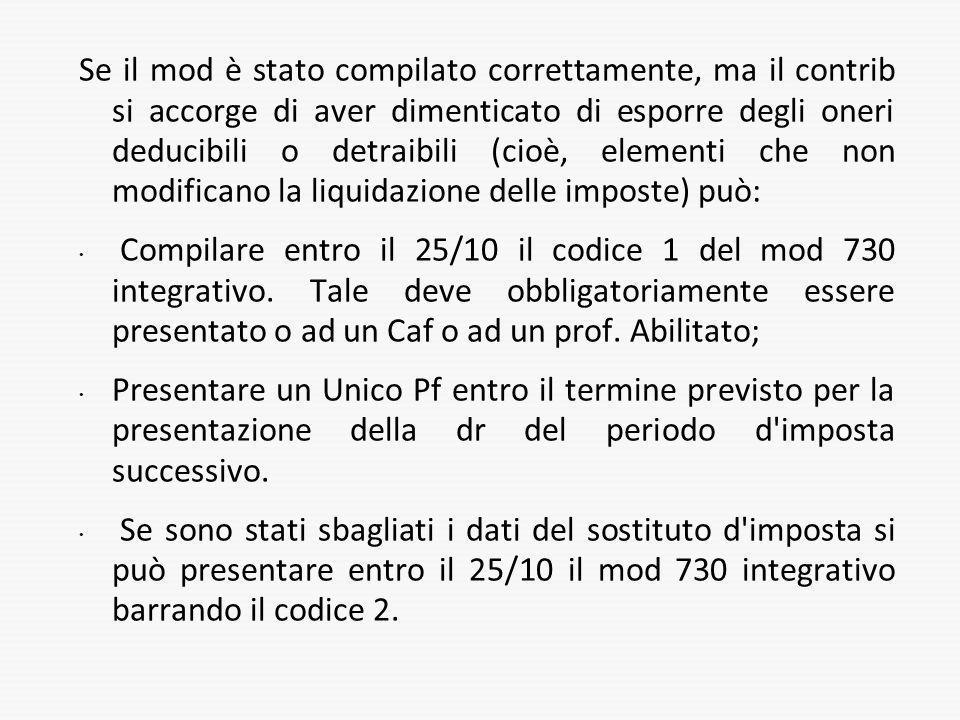 Se il mod è stato compilato correttamente, ma il contrib si accorge di aver dimenticato di esporre degli oneri deducibili o detraibili (cioè, elementi che non modificano la liquidazione delle imposte) può: