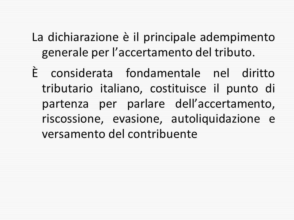 La dichiarazione è il principale adempimento generale per l'accertamento del tributo.
