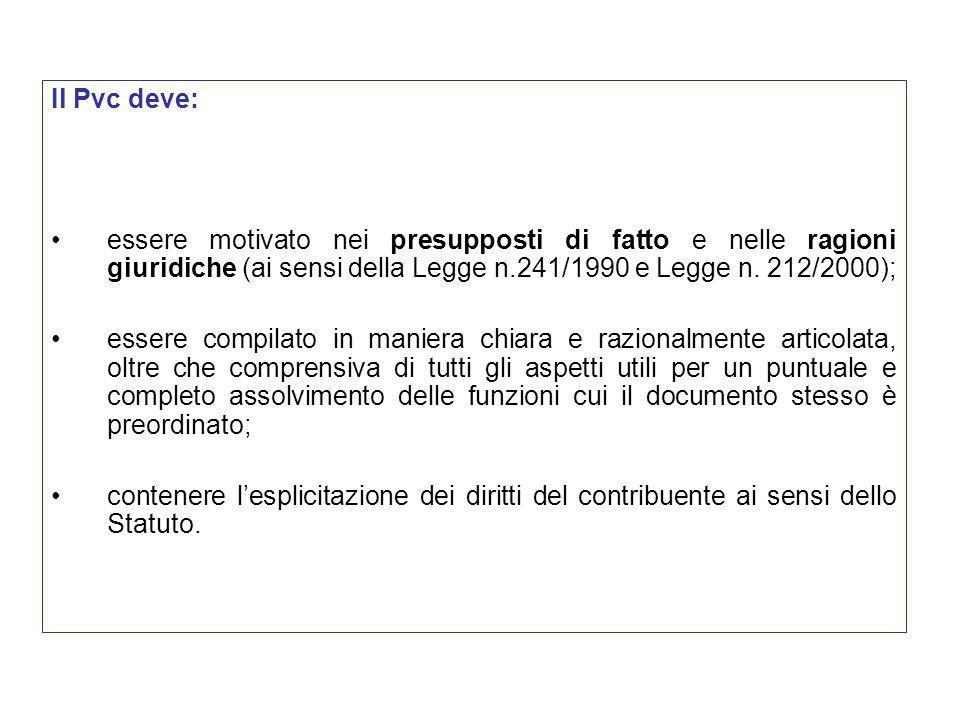 Il Pvc deve: essere motivato nei presupposti di fatto e nelle ragioni giuridiche (ai sensi della Legge n.241/1990 e Legge n. 212/2000);