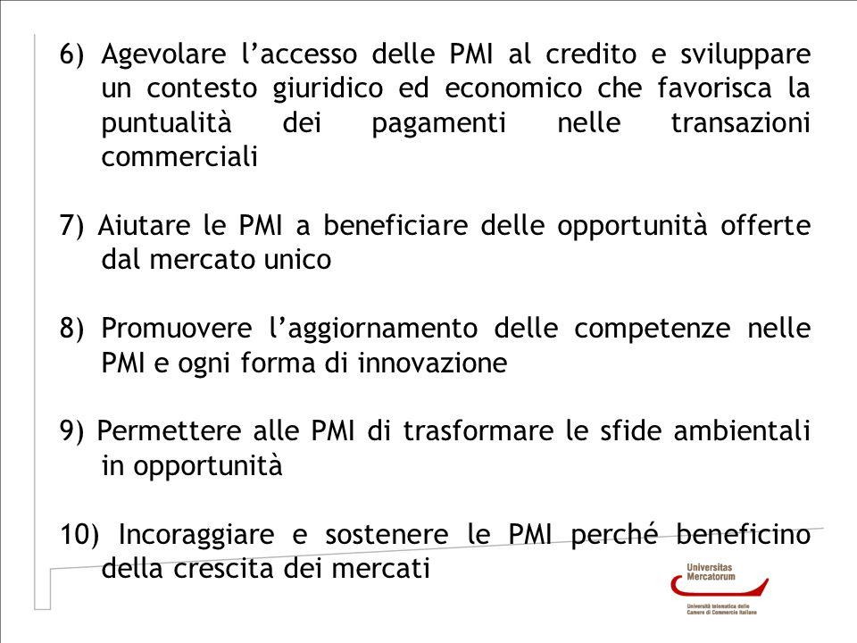 6) Agevolare l'accesso delle PMI al credito e sviluppare un contesto giuridico ed economico che favorisca la puntualità dei pagamenti nelle transazioni commerciali