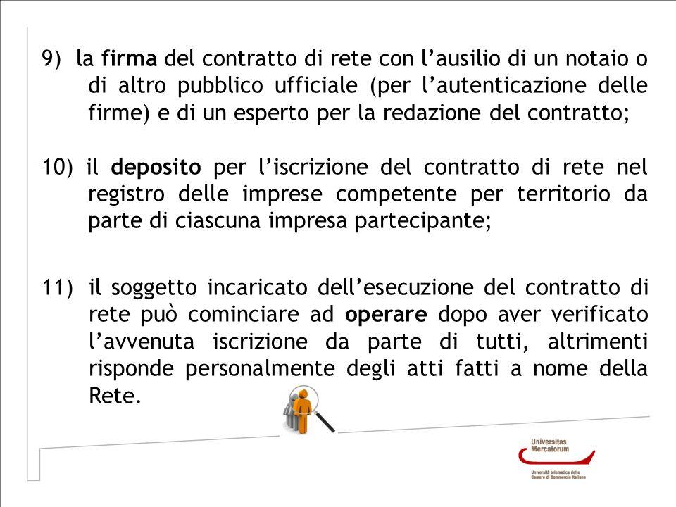 9) la firma del contratto di rete con l'ausilio di un notaio o di altro pubblico ufficiale (per l'autenticazione delle firme) e di un esperto per la redazione del contratto;