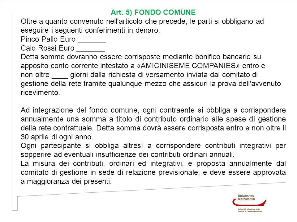 Art. 5) FONDO COMUNE Oltre a quanto convenuto nell articolo che precede, le parti si obbligano ad. eseguire i seguenti conferimenti in denaro: