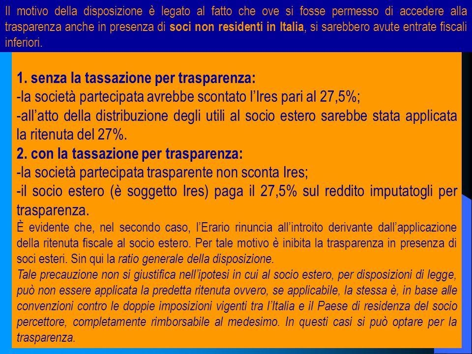 1. senza la tassazione per trasparenza: