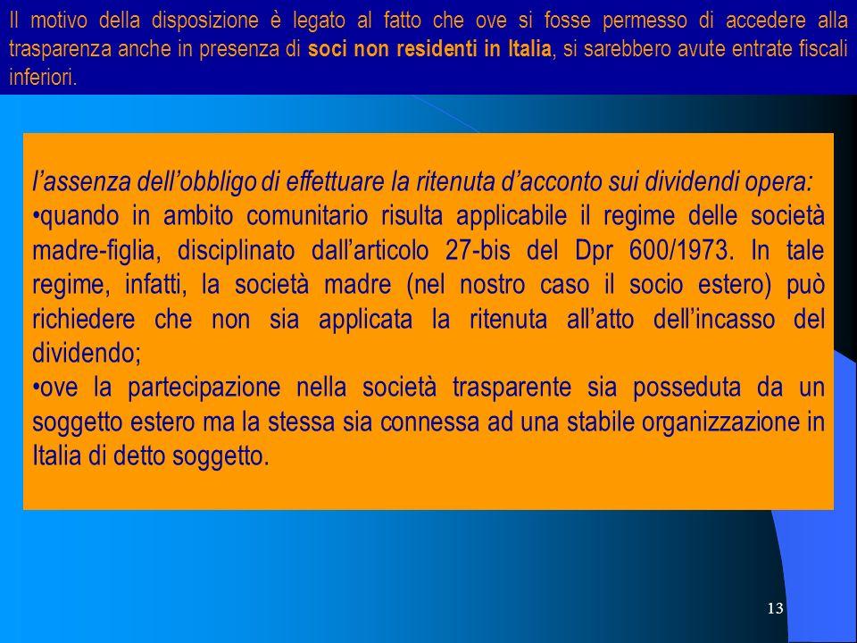 Il motivo della disposizione è legato al fatto che ove si fosse permesso di accedere alla trasparenza anche in presenza di soci non residenti in Italia, si sarebbero avute entrate fiscali inferiori.
