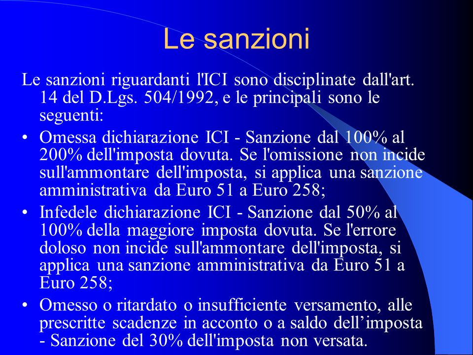 Le sanzioni Le sanzioni riguardanti l ICI sono disciplinate dall art. 14 del D.Lgs. 504/1992, e le principali sono le seguenti:
