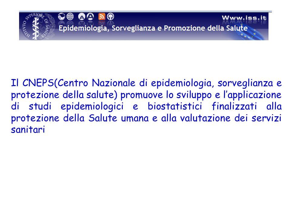 Il CNEPS(Centro Nazionale di epidemiologia, sorveglianza e protezione della salute) promuove lo sviluppo e l'applicazione di studi epidemiologici e biostatistici finalizzati alla protezione della Salute umana e alla valutazione dei servizi sanitari