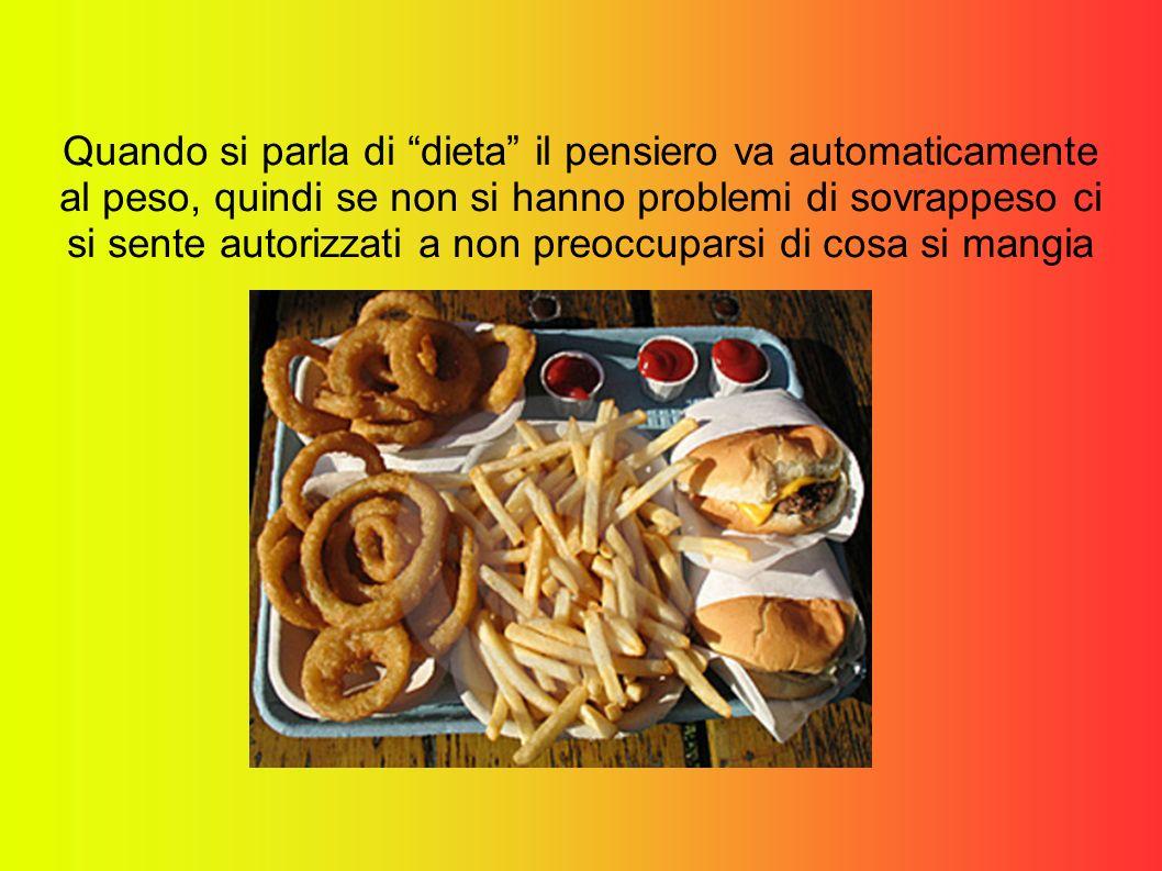 Quando si parla di dieta il pensiero va automaticamente al peso, quindi se non si hanno problemi di sovrappeso ci si sente autorizzati a non preoccuparsi di cosa si mangia