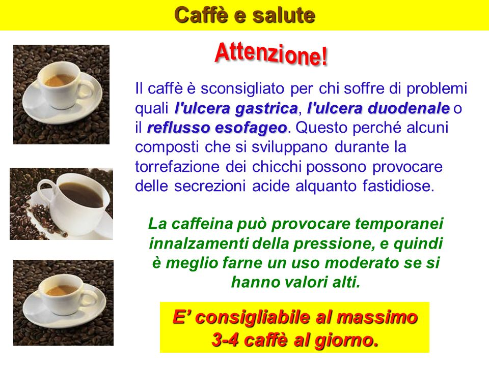 E' consigliabile al massimo 3-4 caffè al giorno.