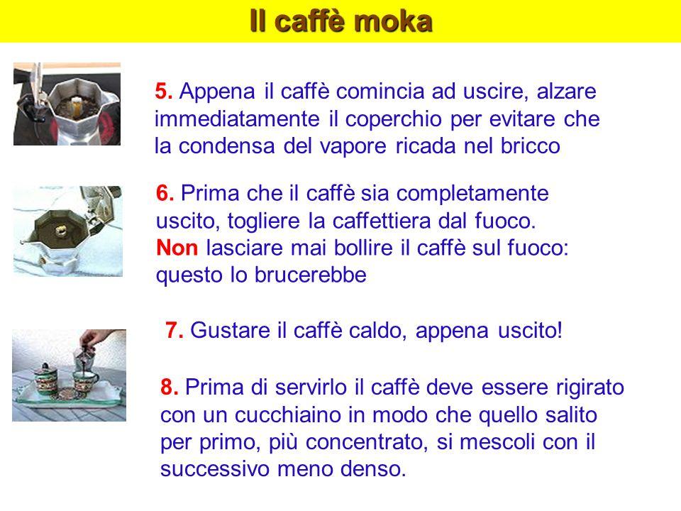 Il caffè moka 5. Appena il caffè comincia ad uscire, alzare immediatamente il coperchio per evitare che.