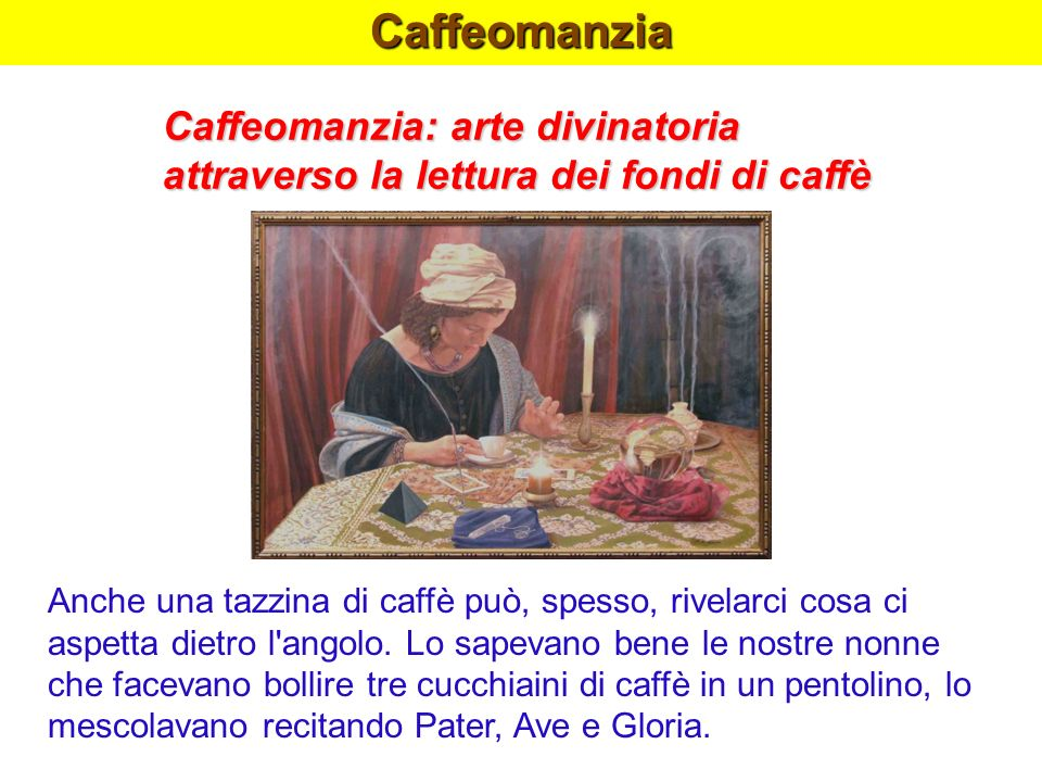 Caffeomanzia Caffeomanzia: arte divinatoria