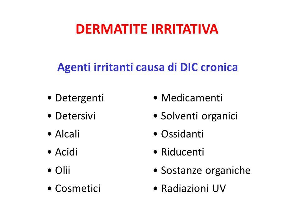 DERMATITE IRRITATIVA Agenti irritanti causa di DIC cronica Detergenti