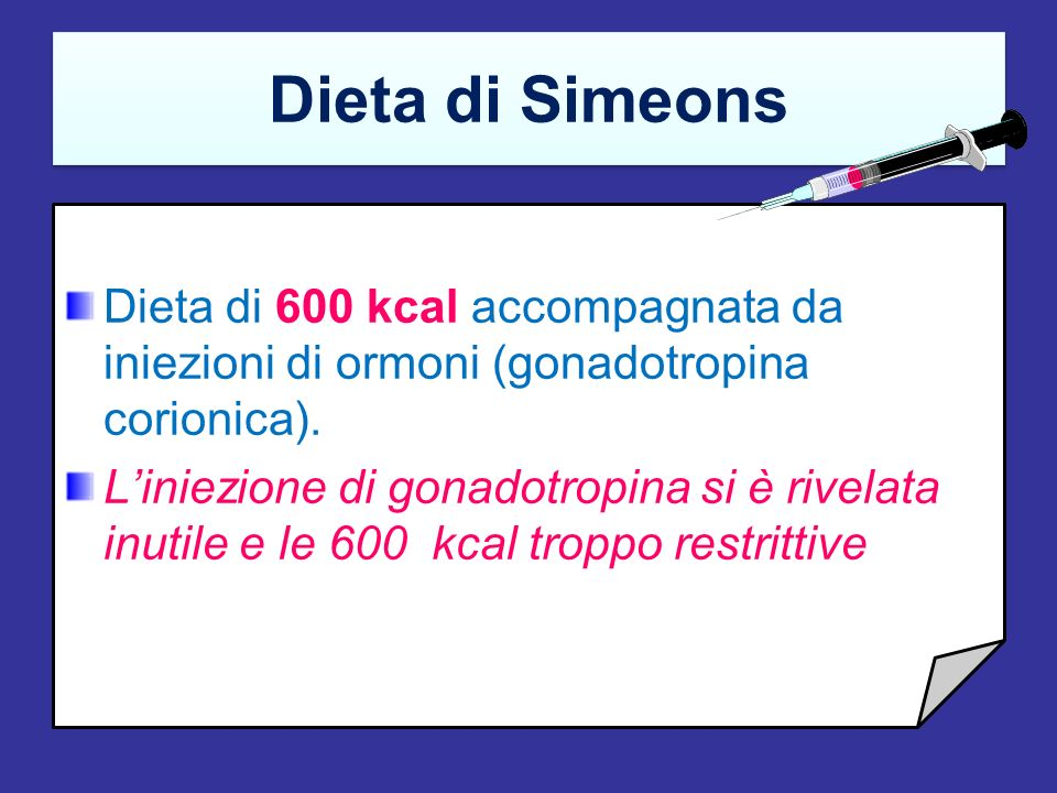 Dieta di Simeons Dieta di 600 kcal accompagnata da iniezioni di ormoni (gonadotropina corionica).