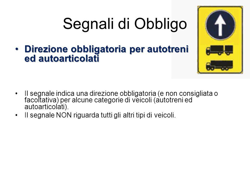 Segnali di Obbligo Direzione obbligatoria per autotreni ed autoarticolati.