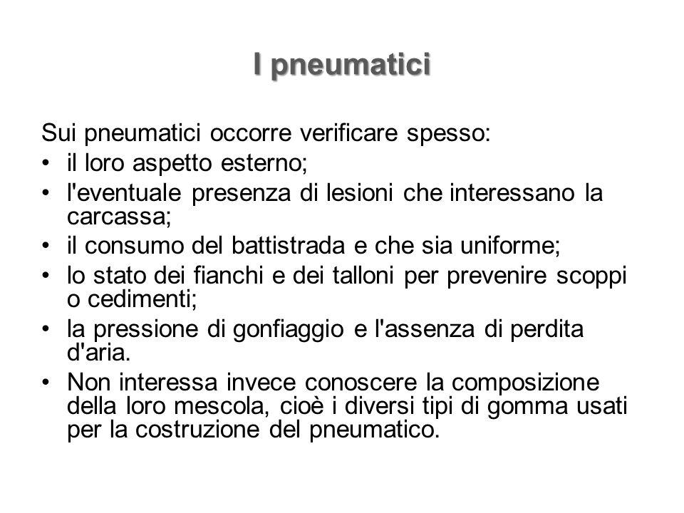 I pneumatici Sui pneumatici occorre verificare spesso: