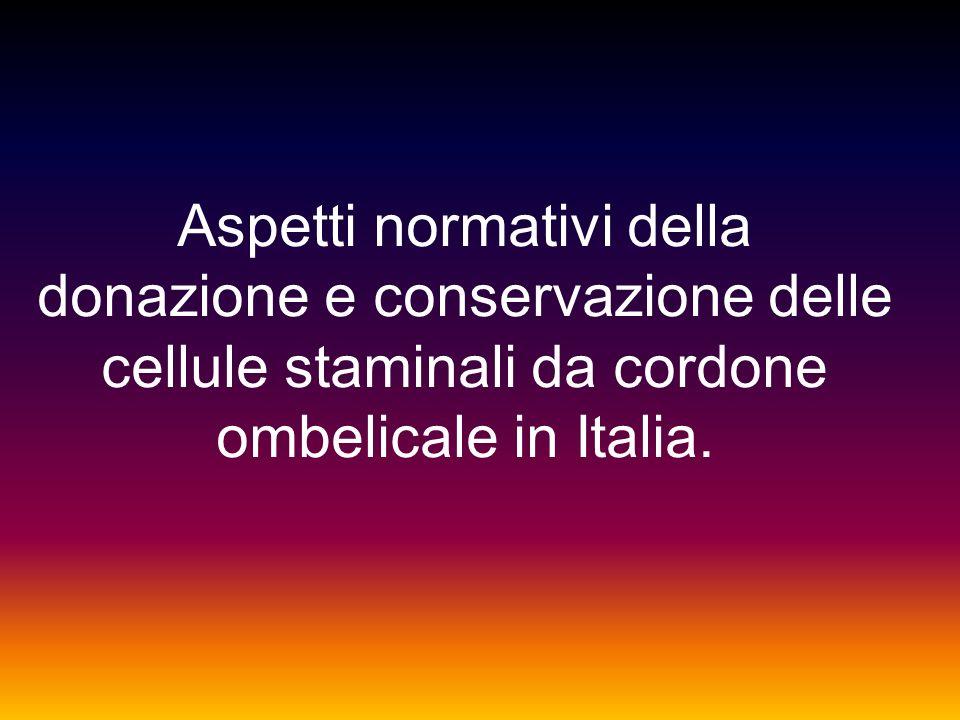 Aspetti normativi della donazione e conservazione delle cellule staminali da cordone ombelicale in Italia.