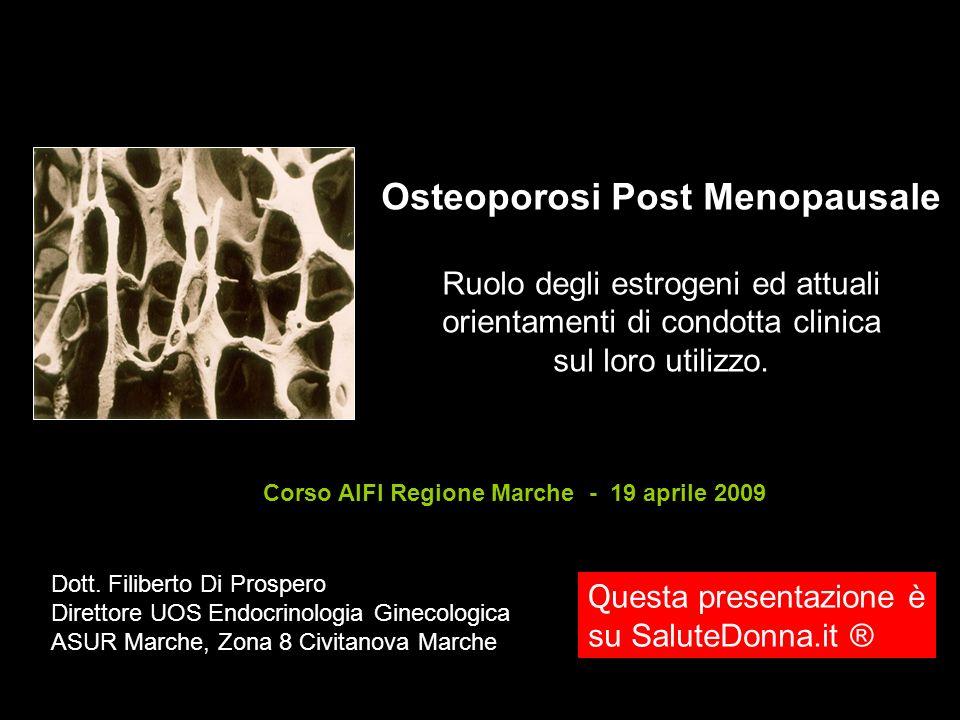 Osteoporosi Post Menopausale Ruolo degli estrogeni ed attuali orientamenti di condotta clinica sul loro utilizzo.