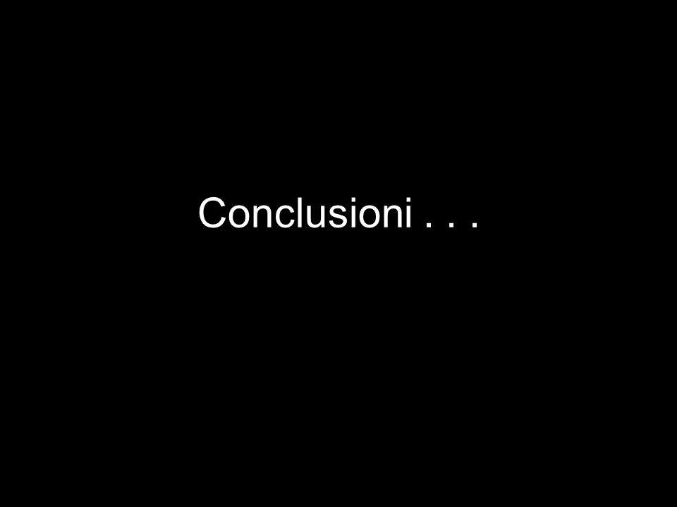 Conclusioni . . .