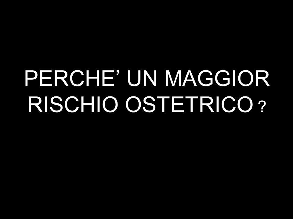PERCHE' UN MAGGIOR RISCHIO OSTETRICO