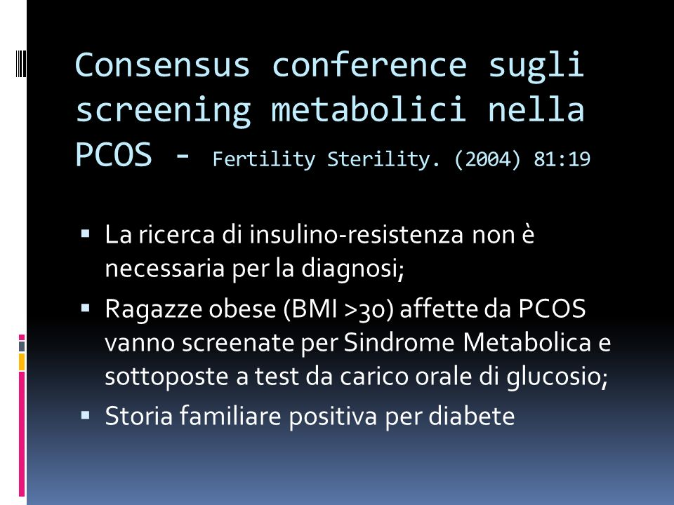 Consensus conference sugli screening metabolici nella PCOS - Fertility Sterility. (2004) 81:19