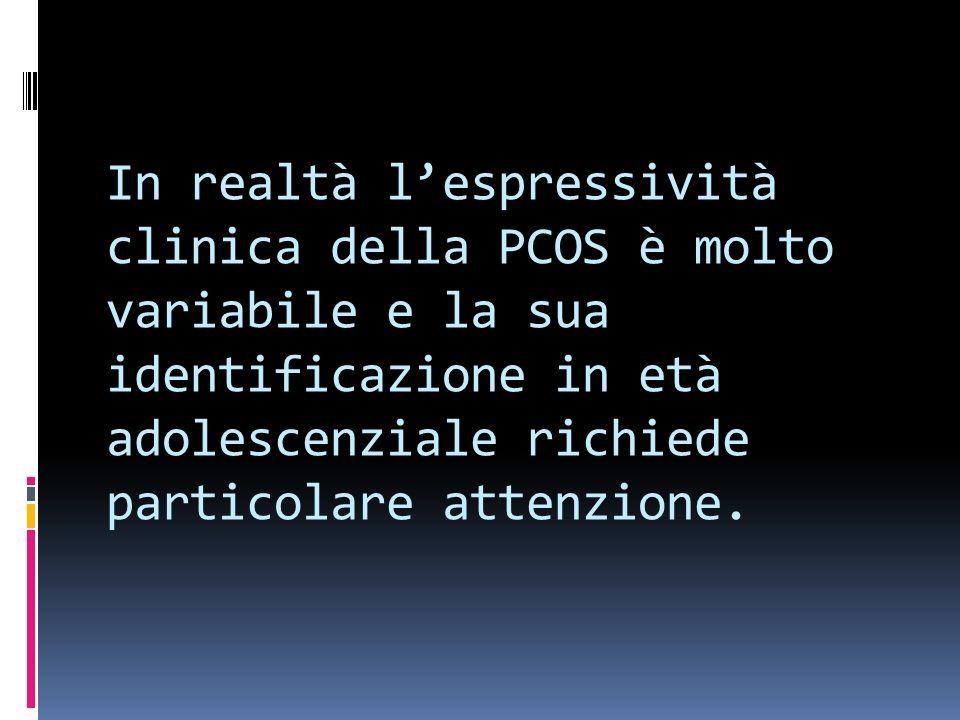 In realtà l'espressività clinica della PCOS è molto variabile e la sua identificazione in età adolescenziale richiede particolare attenzione.
