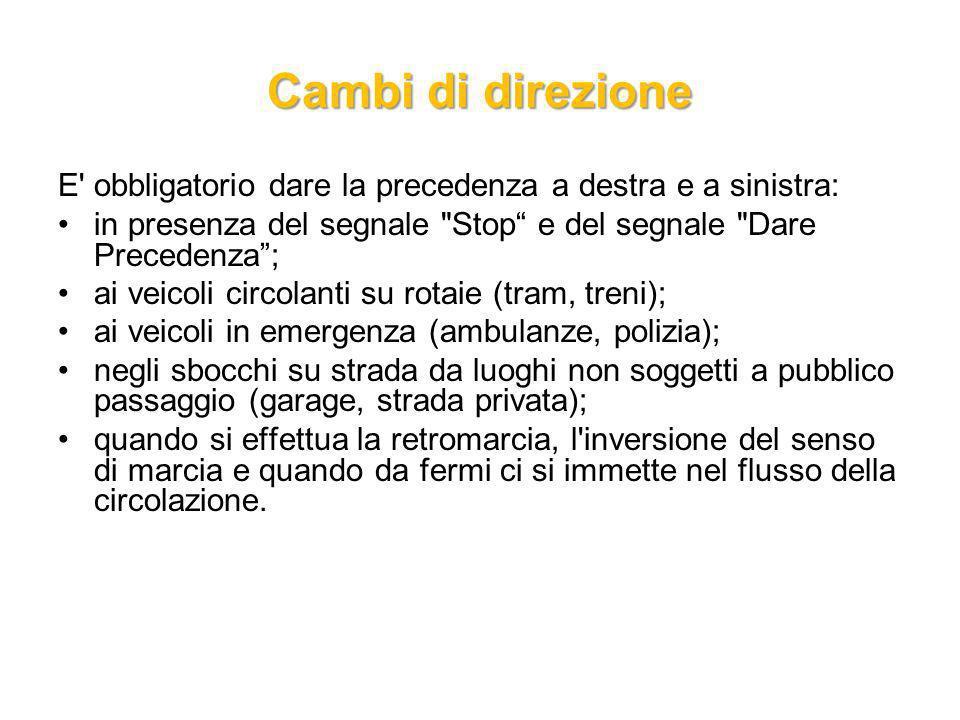 Cambi di direzioneE obbligatorio dare la precedenza a destra e a sinistra: in presenza del segnale Stop e del segnale Dare Precedenza ;