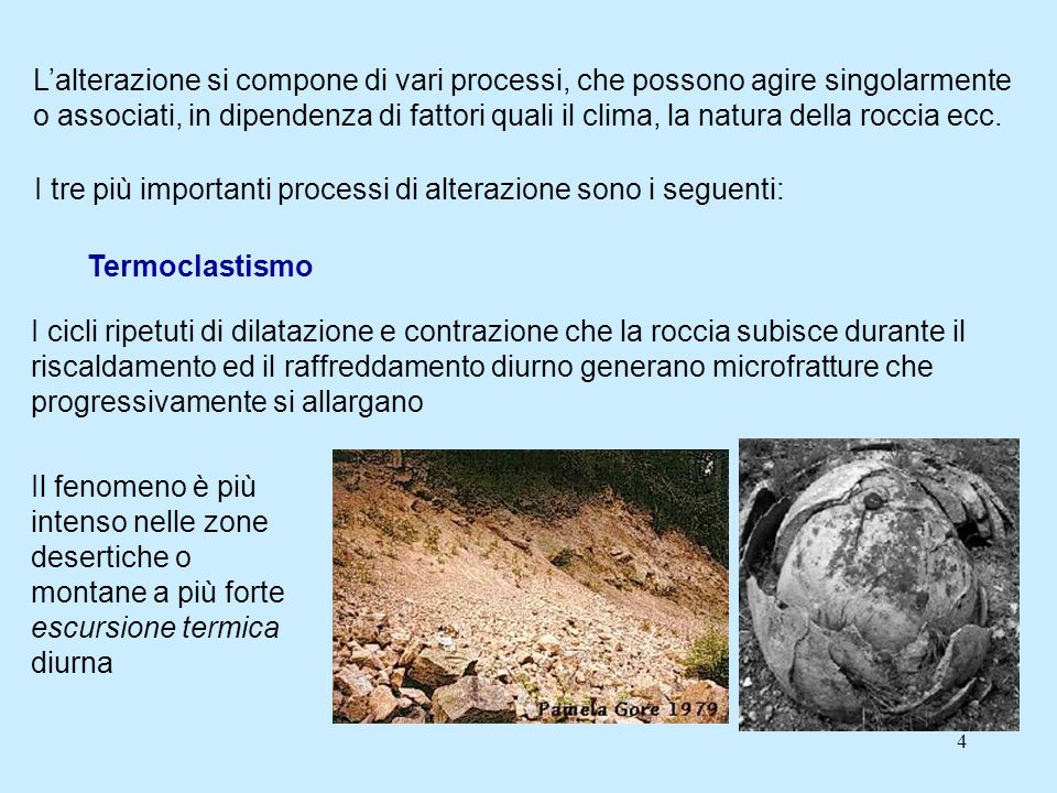 L'alterazione si compone di vari processi, che possono agire singolarmente o associati, in dipendenza di fattori quali il clima, la natura della roccia ecc.