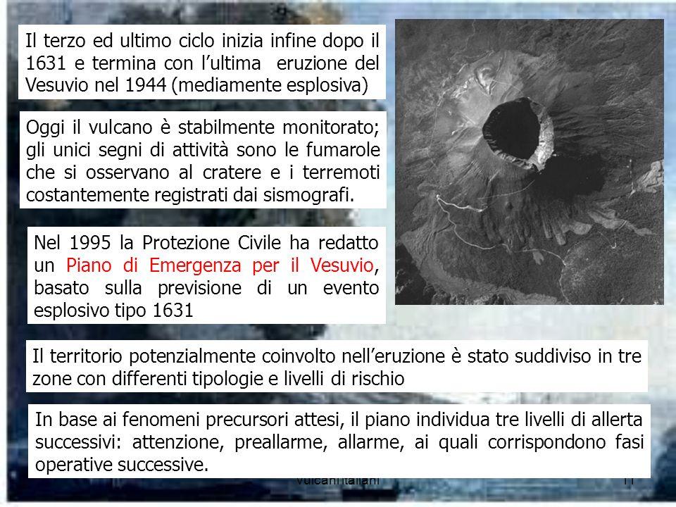 Il terzo ed ultimo ciclo inizia infine dopo il 1631 e termina con l'ultima eruzione del Vesuvio nel 1944 (mediamente esplosiva)