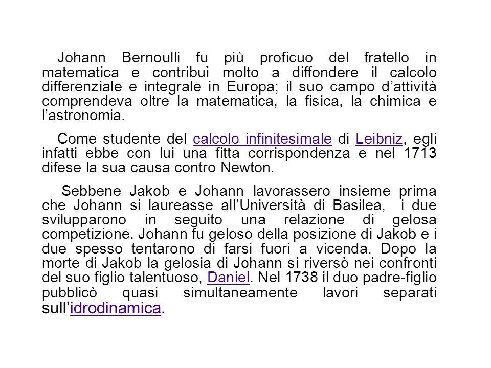 Johann Bernoulli fu più proficuo del fratello in matematica e contribuì molto a diffondere il calcolo differenziale e integrale in Europa; il suo campo d'attività comprendeva oltre la matematica, la fisica, la chimica e l'astronomia.