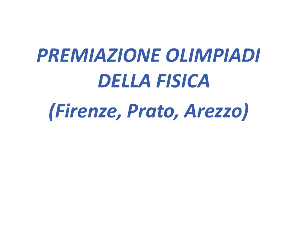 PREMIAZIONE OLIMPIADI DELLA FISICA (Firenze, Prato, Arezzo)