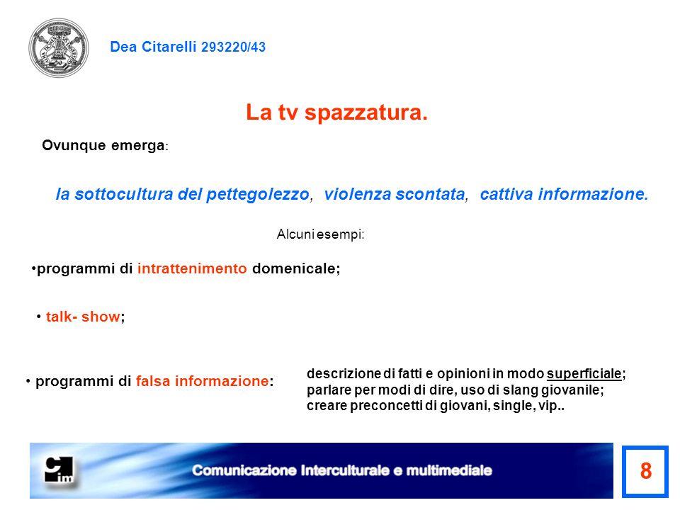 Dea Citarelli 293220/43 La tv spazzatura. Ovunque emerga: la sottocultura del pettegolezzo, violenza scontata, cattiva informazione.