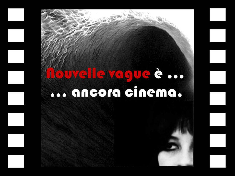 Nouvelle vague è … … ancora cinema.