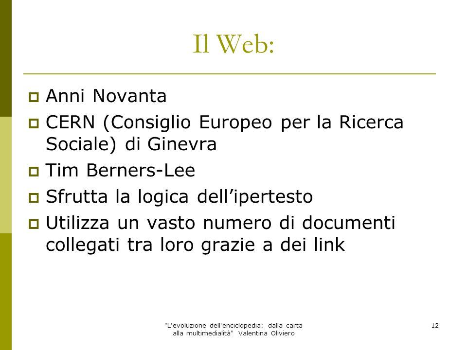 Il Web: Anni Novanta. CERN (Consiglio Europeo per la Ricerca Sociale) di Ginevra. Tim Berners-Lee.