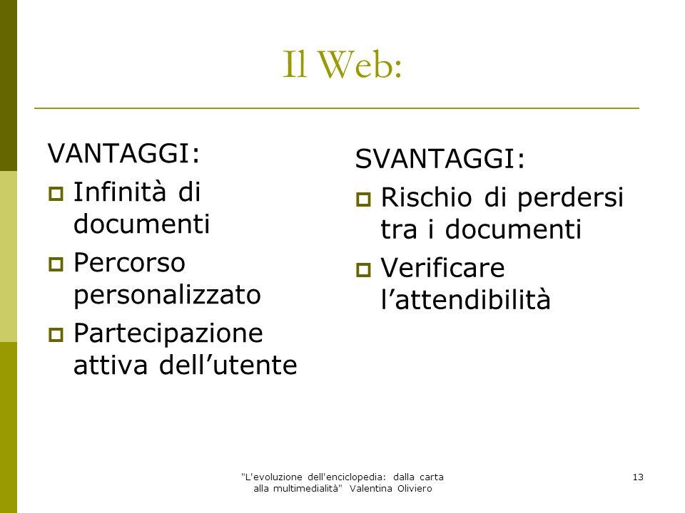 Il Web: VANTAGGI: SVANTAGGI: Infinità di documenti