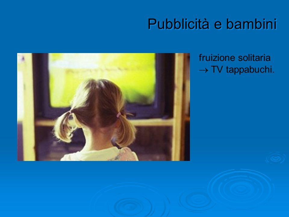 Pubblicità e bambini fruizione solitaria  TV tappabuchi.