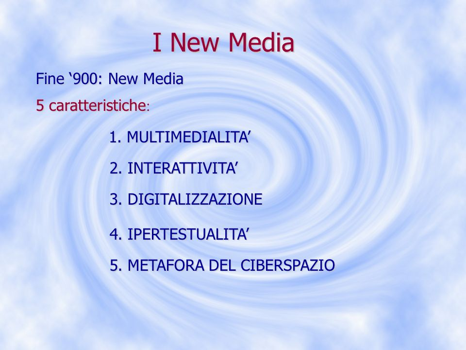 I New Media Fine '900: New Media 5 caratteristiche: 1. MULTIMEDIALITA'