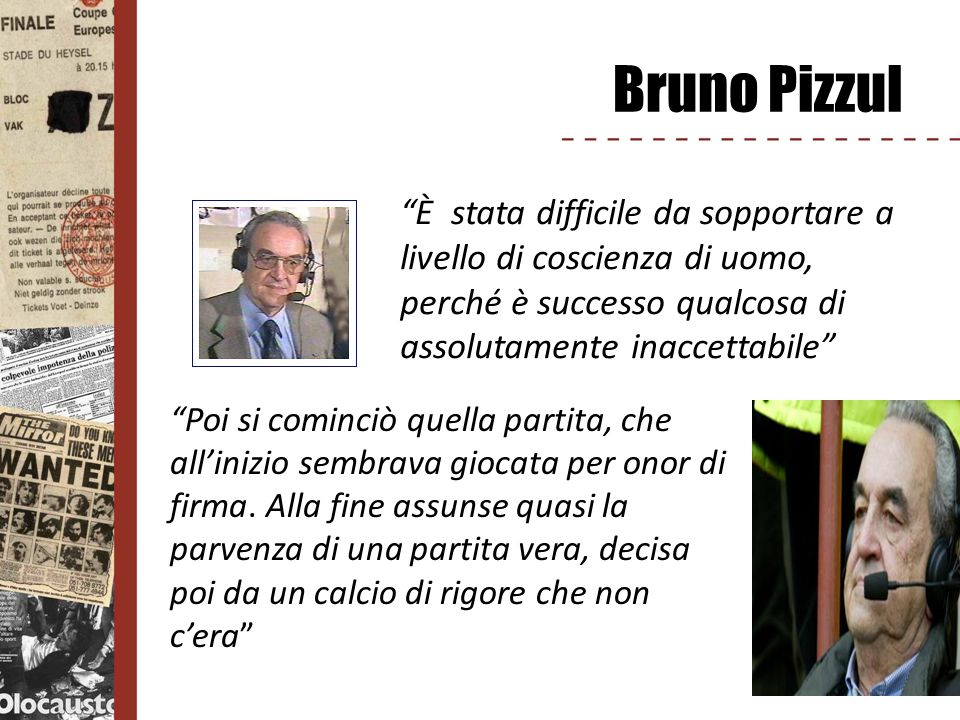 Bruno Pizzul È stata difficile da sopportare a livello di coscienza di uomo, perché è successo qualcosa di assolutamente inaccettabile