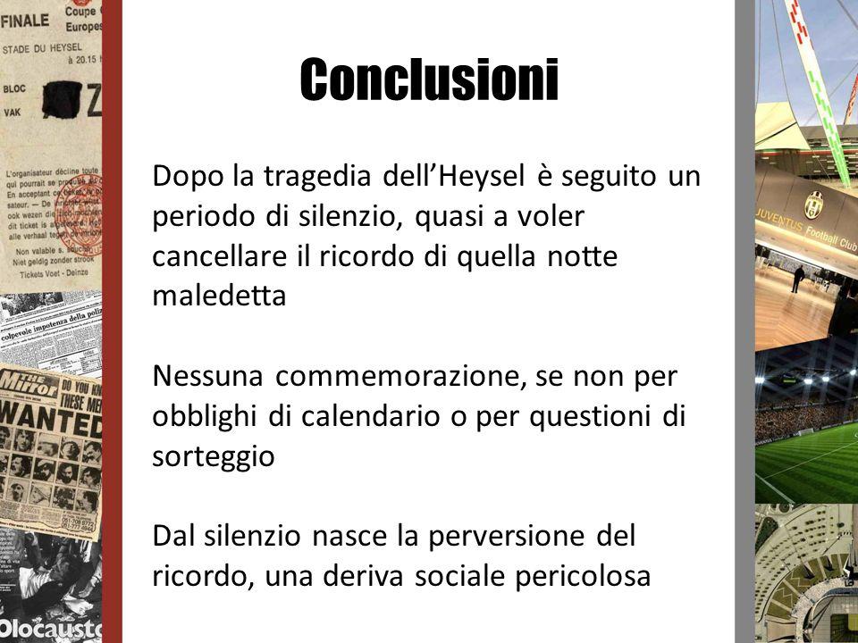 Conclusioni Dopo la tragedia dell'Heysel è seguito un periodo di silenzio, quasi a voler cancellare il ricordo di quella notte maledetta.