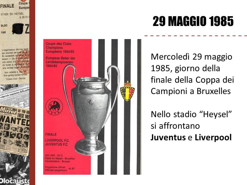 29 MAGGIO 1985 Mercoledì 29 maggio 1985, giorno della finale della Coppa dei Campioni a Bruxelles.