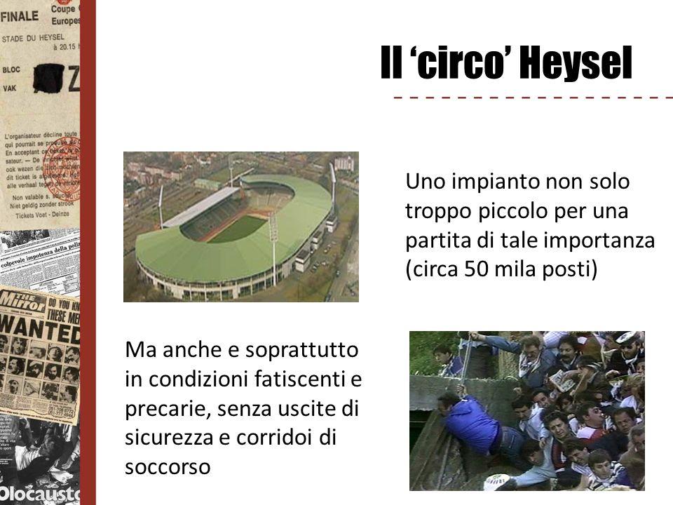 Il 'circo' Heysel Uno impianto non solo troppo piccolo per una partita di tale importanza. (circa 50 mila posti)