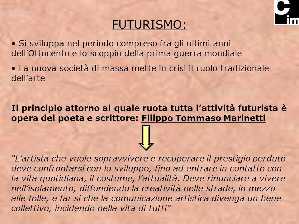 FUTURISMO: Si sviluppa nel periodo compreso fra gli ultimi anni dell'Ottocento e lo scoppio della prima guerra mondiale.