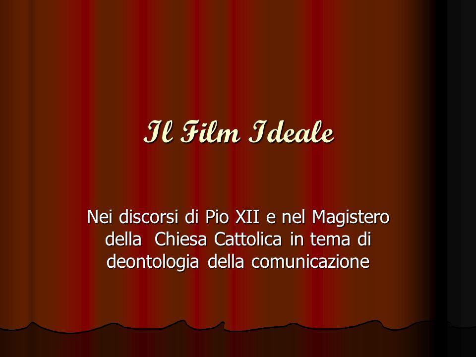 Il Film Ideale Nei discorsi di Pio XII e nel Magistero della Chiesa Cattolica in tema di deontologia della comunicazione.