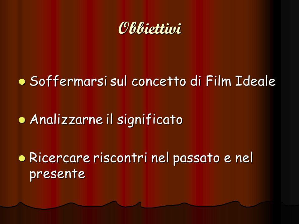 Obbiettivi Soffermarsi sul concetto di Film Ideale