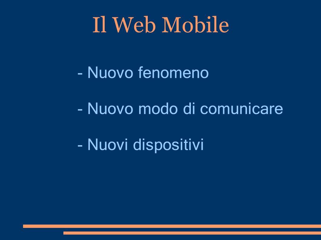 Il Web Mobile - Nuovo fenomeno - Nuovo modo di comunicare