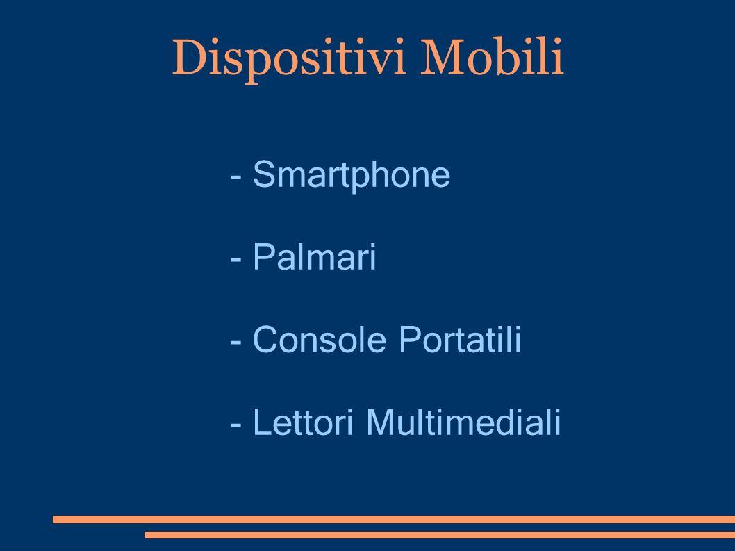 Dispositivi Mobili - Smartphone - Palmari - Console Portatili