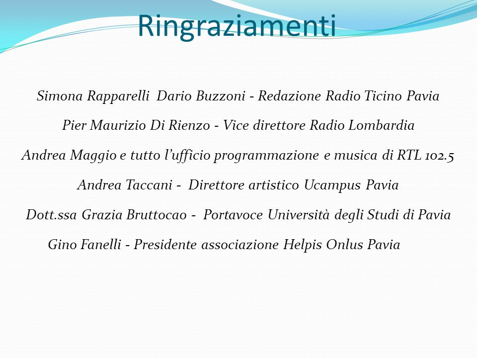 Ringraziamenti Simona Rapparelli Dario Buzzoni - Redazione Radio Ticino Pavia. Pier Maurizio Di Rienzo - Vice direttore Radio Lombardia.